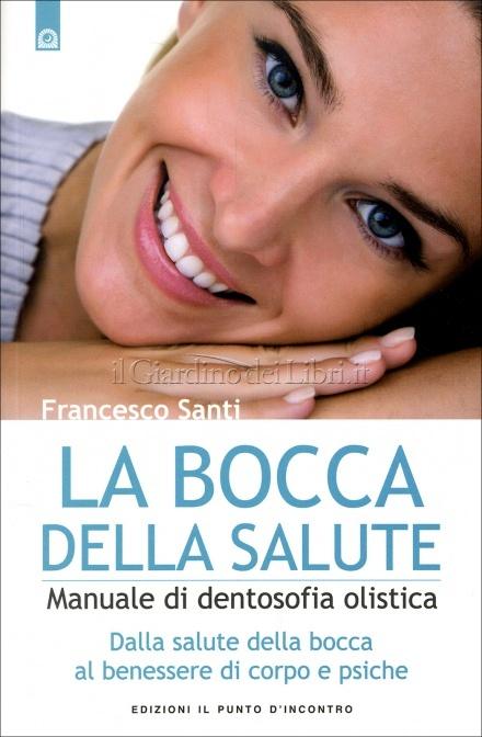 La bocca della salute, manuale di Dentosofia olistica