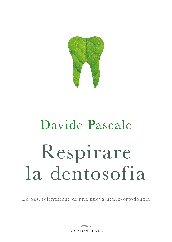 Respirare la dentosofia. Le basi scientifiche di una nuova neuro-ortodonzia
